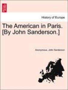 The American in Paris. [By John Sanderson.] VOL. II