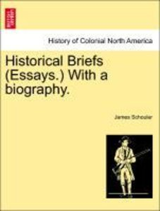 Historical Briefs (Essays.) With a biography.