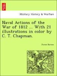 Naval Actions of the War of 1812 ... With 21 illustrations in co