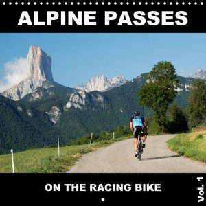 Alpine Passes on the Racing Bike Vol. 1 (Wall Calendar 2015 300