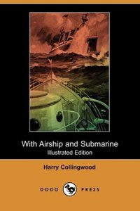 With Airship and Submarine (Illustrated Edition) (Dodo Press)