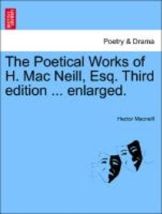 The Poetical Works of H. Mac Neill, Esq. Third edition ... enlar