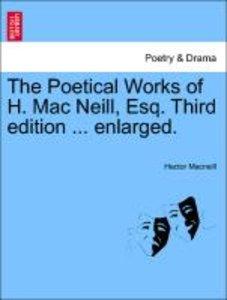 The Poetical Works of H. Mac Neill, Esq. Third edition ... enlar