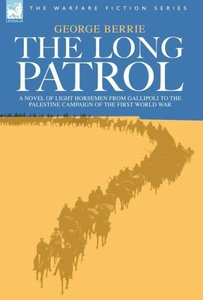 The Long Patrol - A novel of Light Horse men from Gallipoli to t