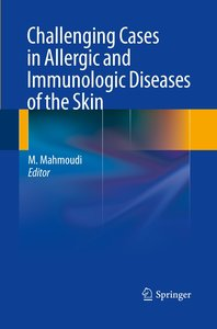 Challenging Cases in Allergic and Immunologic Diseases of the Sk