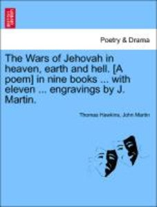 The Wars of Jehovah in heaven, earth and hell. [A poem] in nine