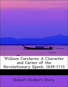 William Carstares: A Character and Career of the Revolutionary E