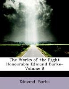 The Works of the Right Honourable Edmund Burke- Volume 8