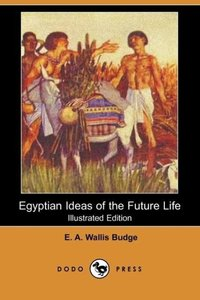 Egyptian Ideas of the Future Life (Illustrated Edition) (Dodo Pr