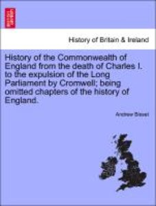 History of the Commonwealth of England from the death of Charles