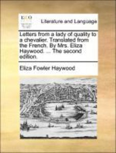Letters from a lady of quality to a chevalier. Translated from t