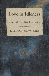 Love in Idleness, a Tale of Bar Harbor and Marion Darche, a Stor