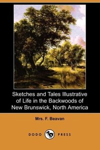 Sketches and Tales Illustrative of Life in the Backwoods of New