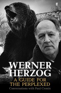 Werner Herzog: A Guide for the Perplexed: Conversations with Pau