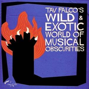 Tav Falco's Wild & Exotic World Of Musical Obscuri