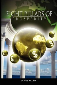 Eight Pillars of Prosperity by James Allen (the author of As a M