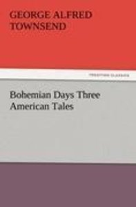 Bohemian Days Three American Tales