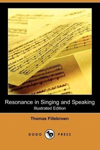 Resonance in Singing and Speaking (Illustrated Edition) (Dodo Pr