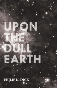 Upon the Dull Earth