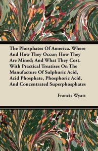 The Phosphates Of America. Where And How They Occur; How They Ar