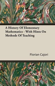 A History Of Elementary Mathematics - With Hints On Methods Of T