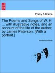The Poems and Songs of W. H. ... with illustrative notes, and an