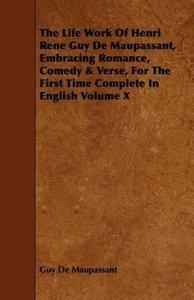 The Life Work of Henri Rene Guy de Maupassant, Embracing Romance