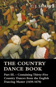 The Country Dance Book - Part III. - Containing Thirty-Five Coun