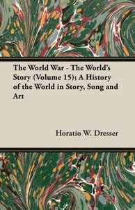 The World War - The World's Story (Volume 15); A History of the