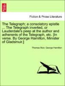 The Telegraph; a consolatory epistle ... The Telegraph inverted,