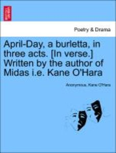 April-Day, a burletta, in three acts. [In verse.] Written by the