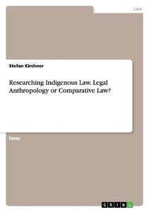 Researching Indigenous Law. Legal Anthropology or Comparative La