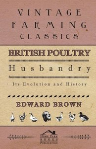 British Poultry Husbandry - Its Evolution And History