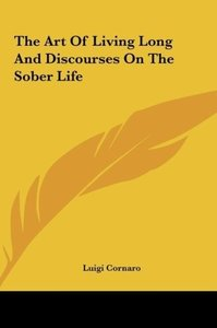 The Art Of Living Long And Discourses On The Sober Life