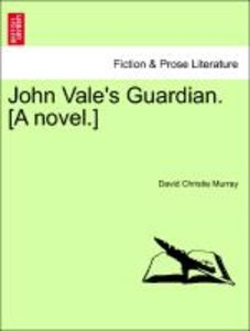 John Vale's Guardian. [A novel.] Vol. I.
