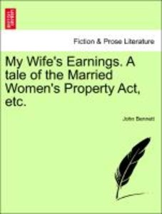 My Wife's Earnings. A tale of the Married Women's Property Act,