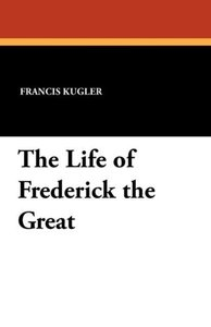The Life of Frederick the Great