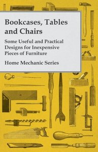 Bookcases, Tables and Chairs - Some Useful and Practical Designs