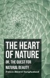 The Heart of Nature - Or, the Quest for Natural Beauty