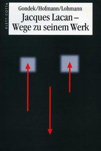Jacques Lacan - Wege zu seinem Werk