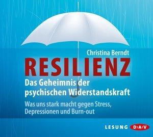 Resilienz. Das Geheimnis der psychischen Widerstandskraft