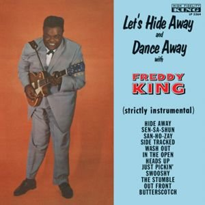 Let's Hide Away And Dance Away With Freddie King-