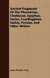 Ancient Fragments Of The Phoenician, Chaldaean, Egyptian, Tyrian