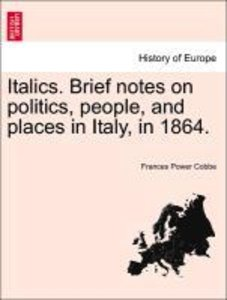 Italics. Brief notes on politics, people, and places in Italy, i