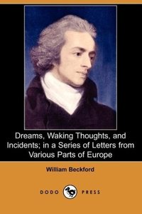 Dreams, Waking Thoughts, and Incidents; In a Series of Letters f