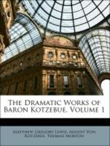 The Dramatic Works of Baron Kotzebue, Volume 1