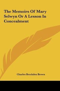 The Memoirs Of Mary Selwyn Or A Lesson In Concealment