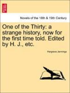 One of the Thirty: a strange history, now for the first time tol