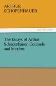 The Essays of Arthur Schopenhauer, Counsels and Maxims