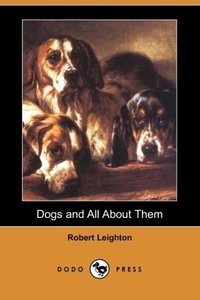 Dogs and All about Them (Dodo Press)